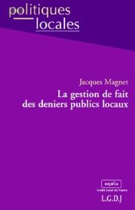 Jacques Magnet - La gestion de fait des deniers publics locaux.