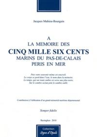 Jacques Mahieu-Bourgain - A la mémoire des cinq mille six cents marins du Pas-de-Calais péris en mer - Contribution à l'édification d'un grand mémorial maritime départemental.