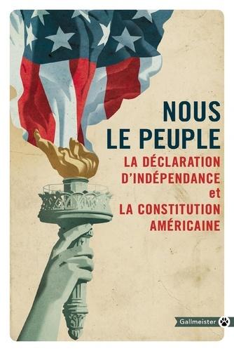Nous le peuple. La Déclaration d'indépendance et la Constitution américaine suivies de la Déclaration des droits et autres amendements