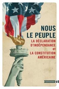 Jacques Mailhos - Nous le peuple - La Déclaration d'indépendance et la Constitution américaine suivies de la Déclaration des droits et autres amendements.