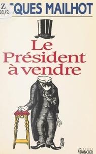 Jacques Mailhot - Le Président à vendre.