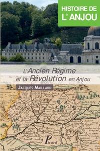 Jacques Maillard - Histoire de l'Anjou - Tome 3, L'Ancien Régime et la Révolution en Anjou.