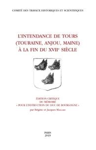 Jacques Maillard et Brigitte Maillard - L'intendance de Tours au XVIIe siècle (Touraine, Anjou, Maine) - Edition critique du mémoire Pour l'instruction du Duc de Bourgogne.