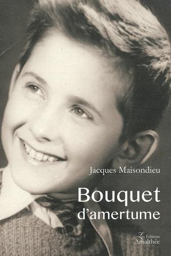 Jacques Maisondieu - Bouquet d'amertume.