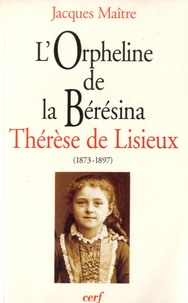 """Jacques Maître - """"L'orpheline de la Bérésina"""" Thérèse de Lisieux (1873-1897) - Essai de psychanalyse socio-historique."""