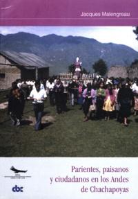 Jacques Malengreau - Parientes, paisanos y ciudadanos en los Andes de Chachapoyas - Identidades, divisiones sociales y solidaridad en la comunidad de San Carlos.
