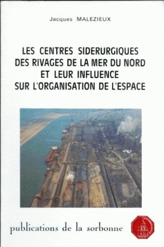 Les centres sidérurgiques des rivages de la mer du Nord et leur influence sur l'organisation de l'espace. Brême, Ljmuiden, Gand, Dunkerque