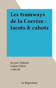 Jacques Maligne et  Collectif - Les tramways de la Corrèze : tacots & cahots.