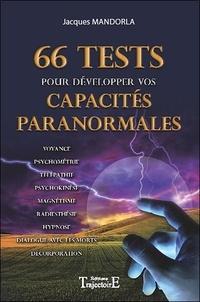 Jacques Mandorla - 66 tests pour développer vos capacités paranormales.