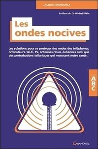 Jacques Mandorla - Les ondes nocives - Les solutions pour se protéger des ondes... ABC.