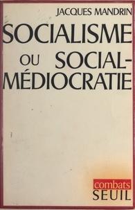 Jacques Mandrin et Claude Durand - Socialisme ou social-médiocratie ?.