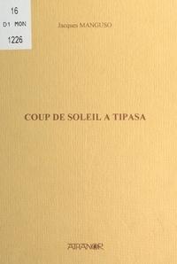 Jacques Manguso - Coup de soleil à Tipasa.