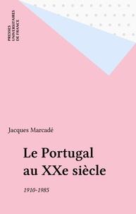 Jacques Marcadé - Le Portugal au XXe siècle - 1910-1985.