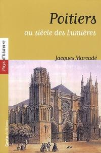 Jacques Marcadé - Poitiers au siecle des Lumières.