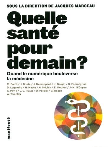 Jacques Marceau - Quelle santé pour demain ? - Quand le numérique bouleverse la médecine.