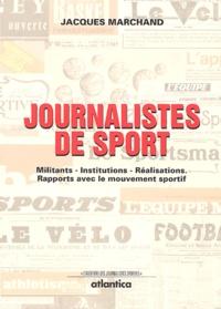 Jacques Marchand - Journalistes de sport - Militants-institutions-réalisations : rapports avec le mouvement sportif.
