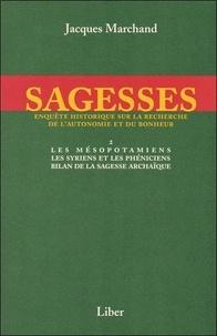 Jacques Marchand - Sagesses - Volume 2, Les Mésopotamiens, Les Syriens et les Phéniciens, Bilan de la sagesse archaïque.