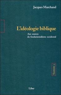 Jacques Marchand - Sagesses - Volume 3, L'idéologie biblique, Aux sources du fondamentalisme occidental.