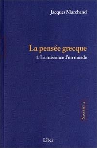 Jacques Marchand - Sagesses - Volume 4, La pensée grecque Tome 1, La naissance d'un monde.