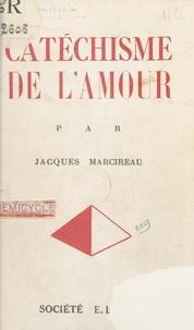 Jacques Marcireau - Catéchisme de l'amour.