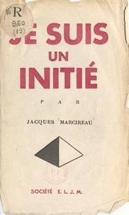 Jacques Marcireau - Je suis un initié.