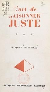 Jacques Marcireau - L'art de raisonner juste.