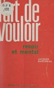 Jacques Marcireau - L'art de vouloir - Respir et mental.