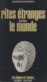 Jacques Marcireau et Francis Mazière - Rites étranges dans le monde.