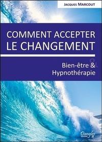 Jacques Marcout - Comment accepter le changement - Bien-être et hypnothérapie.