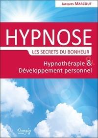 Jacques Marcout - Hypnose, les secrets du bonheur - Hypnothérapie et développement personnel.