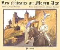 Jacques Maréchal et Pascal Gaulain - Les châteaux au Moyen Age.