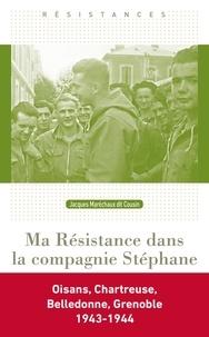 Jacques Maréchaux - Ma Résistance dans la compagnie Stéphane - Une jeunesse dans la tourmente.