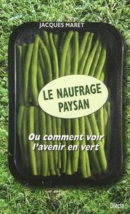 Jacques Maret - Le naufrage paysan - Ou comment voir l'avenir en vert.