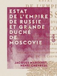 Jacques Margeret et Henri Chevreul - Estat de l'Empire de Russie et grande duché de Moscovie - Avec ce qui s'est passé de plus mémorable et tragique, pendant le règne de quatre empereurs.