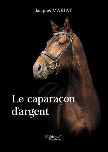 Jacques Mariat - Le caparaçon d'argent.