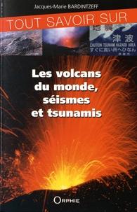 Jacques-Marie Bardintzeff - Tout savoir sur les volcans du monde, séismes et tsunamis.