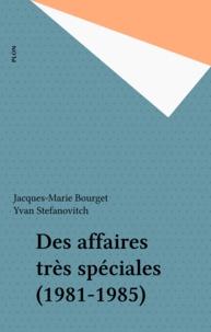 Jacques-Marie Bourget et Yvan Stefanovitch - Des Affaires très spéciales - 1981-1985.