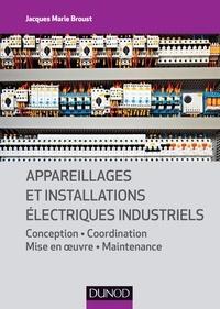 Jacques Marie Broust - Appareillages et installations électriques industriels.