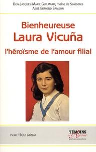 Jacques-Marie Guilmard et Edmond Samson - Bienheureuse Laura Vicuña - L'héroïsme de l'amour filial.