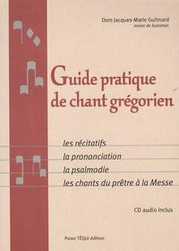 Jacques-Marie Guilmard - Guide pratique de chant grégorien - Les récitatifs, la prononciation, la psalmodie, les chants du prêtre à la Messe. 1 CD audio