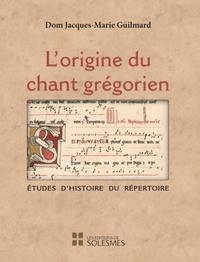 Jacques-Marie Guilmard - L'origine du chant grégorien - Etudes d'histoire du répertoire.