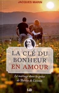 Jacques Marin - La clé du bonheur en amour - Le mariage dans la grâce de Thérèse de Lisieux.