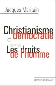 Jacques Maritain - Christianisme et démocratie - Suivi de Les droits de l'homme.