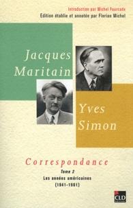 Jacques Maritain et Yves Simon - Correspondance - Tome 2, Les années américaines (1941-1961).