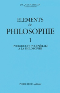 Jacques Maritain - Eléments de philosophie. - Tome 1, Introduction générale à la philosophie.