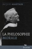 Jacques Maritain - La philosophie morale - Examen historique et critique des grands systèmes.