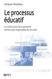Jacques Marpeau - Le processus éducatif - La construction de la personne comme sujet responsable de ses actes.