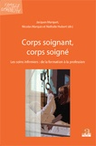 Jacques Marquet et Nathalie Hubert - Corps soignant, corps soigné - Les soins infirmiers : de la formation à la profession.