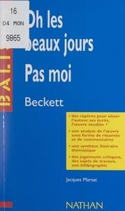 Jacques Marsat et Henri Mitterand - Oh les beaux jours. Pas moi - Samuel Beckett. Des repères pour situer l'auteur, ses écrits, l'œuvre étudiée. Une analyse de l'œuvre sous forme de résumés et de commentaires. Une synthèse littéraire thématique. Des jugements critiques, des sujets de travaux, une bibliographie.