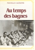 Jacques Marseille et Pierre Alibert - Au temps des bagnes - Nouvelle-Calédonie.